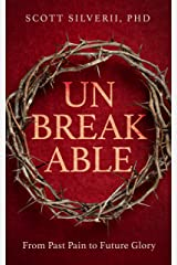 UnBreakable: From Past Pain to Future Glory Kindle Edition