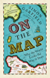 On The Map: Why the world looks the way it does (English Edition)