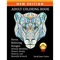 Adult Coloring Book: Stress Relieving Designs Animals, Mandalas, Flowers, Paisley Patterns And Beautiful Artwork
