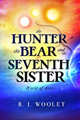 The Hunter, the Bear, and the Seventh Sister (World of Arcas Book 1)
