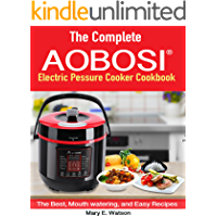 The Aobosi Multi-Functional Electric Pressure Cooker™: The Best, Mouth watering, and Easy Recipes (English Edition)