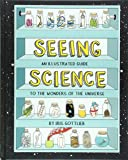 Seeing Science: An Illustrated Guide to the Wonders of the Universe (Illustrated Science Book, Science Picture Book for…