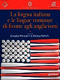 La lingua italiana e le lingue romanze di fronte agli anglicismi (La lingua italiana nel mondo)