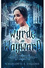 Wyrde and Wayward (House of Werth Book 1) Kindle Edition