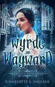 Wyrde and Wayward (House of Werth Book 1)