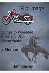 Pilgrimage: Sturgis to Wounded Knee and Back Home Again, a Memoir (Memoirs of a Thoughtful Traveler Book 5) Kindle Edition