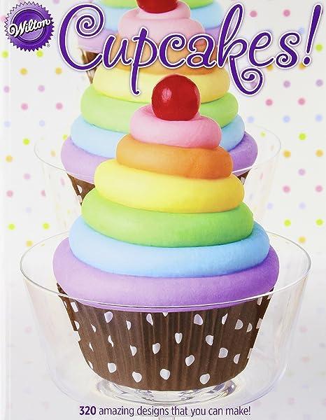 Cupcakes 320 Amazing Design S That You Can Make Wilton Amazon