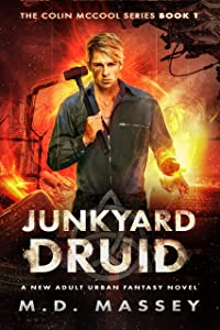 Junkyard Druid: A New Adult Urban Fantasy Novel (The Colin McCool Paranormal Suspense Series Book 1)