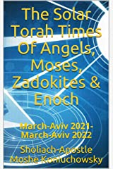 The Solar Torah Times Of Angels, Moses, Zadokites & Enoch : March-Aviv 2021- March-Aviv 2022 Kindle Edition