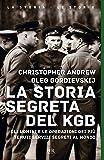 La storia segreta del KGB. Gli uomini e le operazioni dei più temuti segreti al mondo