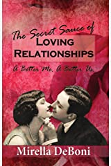 The Secret Sauce of Loving Relationships, A Better me a Better Us Kindle Edition