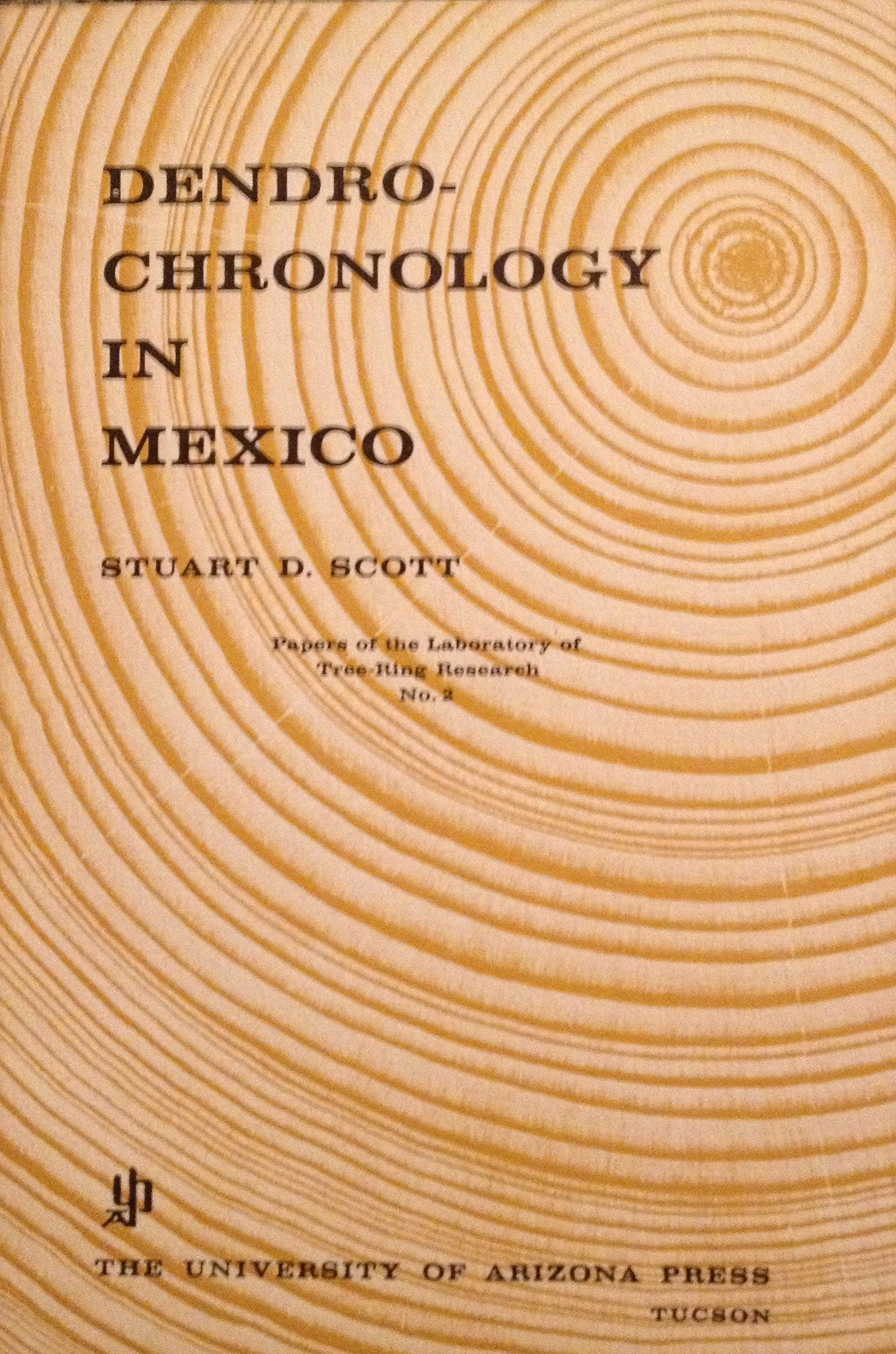 Dendrochronology In Mexico Papers Of The Laboratory Of Tree