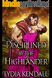 Disciplined by the Highlander: A Steamy Scottish Historical Romance Novel