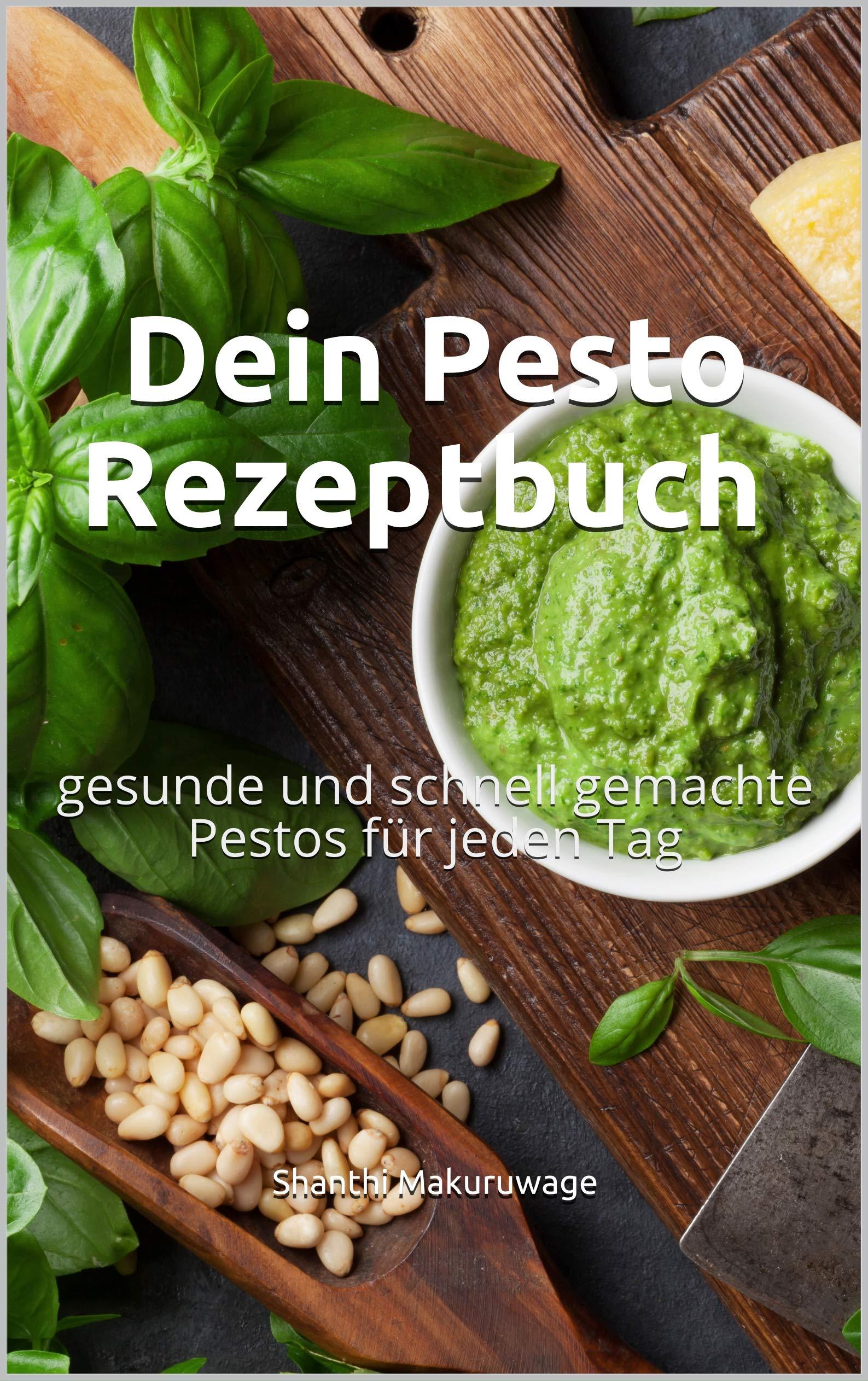 Dein Pesto Rezeptbuch  Gesunde Und Schnell Gemachte Pestos Für Jeden Tag