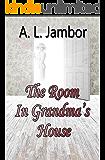 The Room in Grandma's House: A Fantasy Short