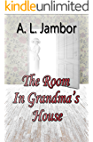 The Room in Grandma's House: A Fantasy Short