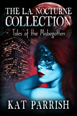 L.A. Nocturne Collection: Tales of the Misbegotten Kindle Edition
