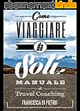 Come Viaggiare Da Soli: Manuale di Travel Coaching (Italian Edition)