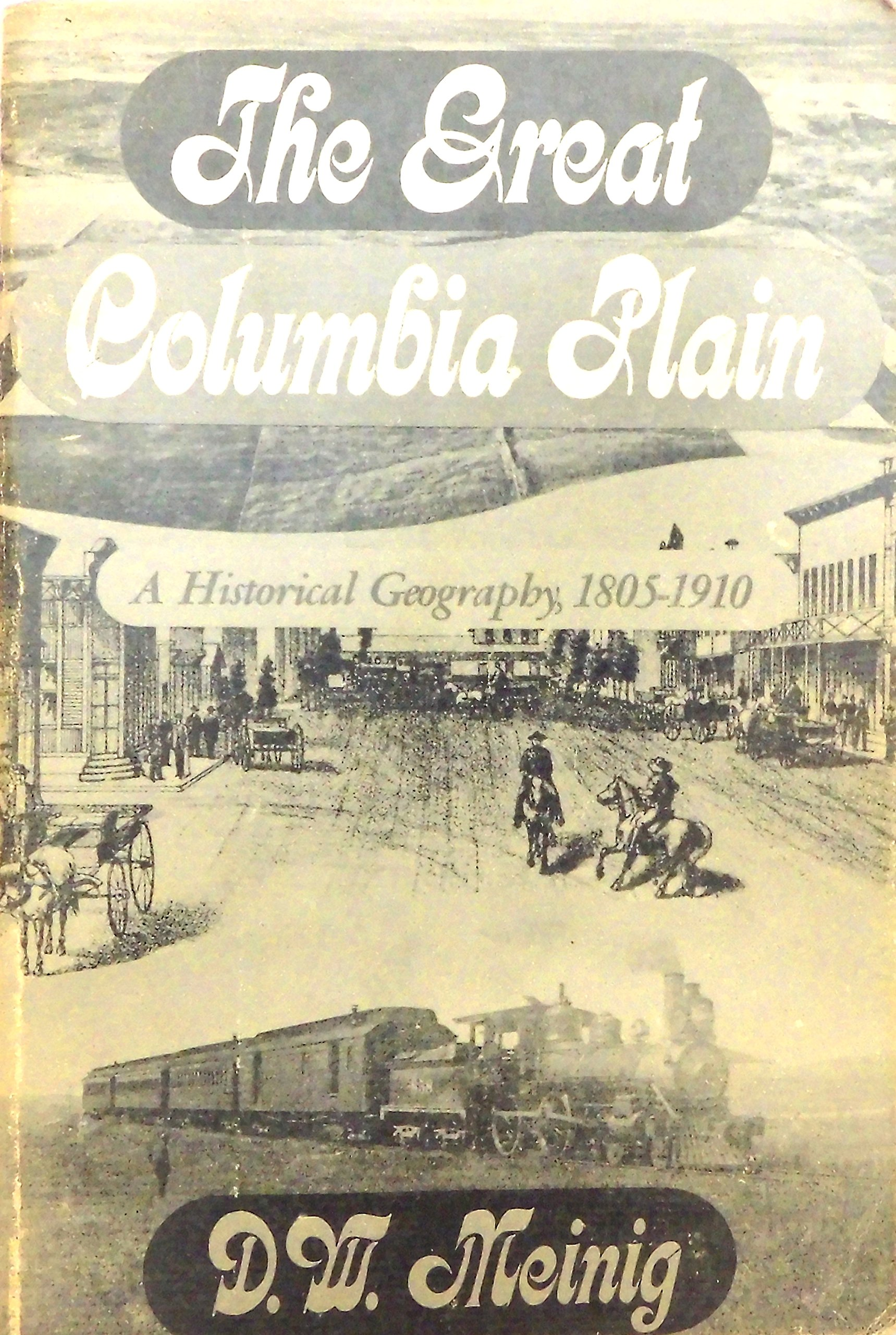 Great Columbia Plain: A Historical Geography, 1805-1910, Meinig, D. W.