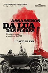 Assassinos da Lua das Flores: Petróleo, morte e a criação do FBI (Portuguese Edition) Kindle Edition