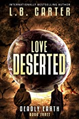 Love Deserted: a tense yet romantic YA Disaster Distyopian (Deadly Earth Book 3) Kindle Edition