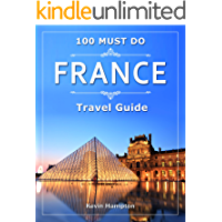 FRANCE Travel Guide: 100 Must Do!
