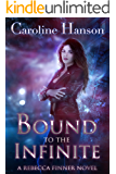 Bound to the Infinite (Rebecca Finner Book 1)
