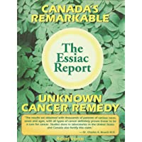 The Essiac Report: The True Story of a Canadian Herbal Cancer Remedy and of the...