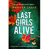 Last Girls Alive: A totally addictive crime thriller and mystery novel (Detective Katie Scott Book 4)