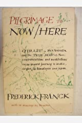 Pilgrimage to Now / Here: Christ Buddha and the True Self of Man, Confrontations and Meditations on an Inward Journey to India, Ceylon, the Himalayas and Japan Paperback