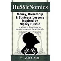 HussleNomics: Money, Ownership & Business Lessons Inspired by Nipsey Hussle + a Step by Step Guide on How to Implement… book cover