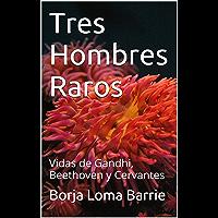 Tres Hombres Raros: Vidas de Gandhi, Beethoven y Cervantes (Breves Biografías Esenciales nº 3) (Spanish Edition)