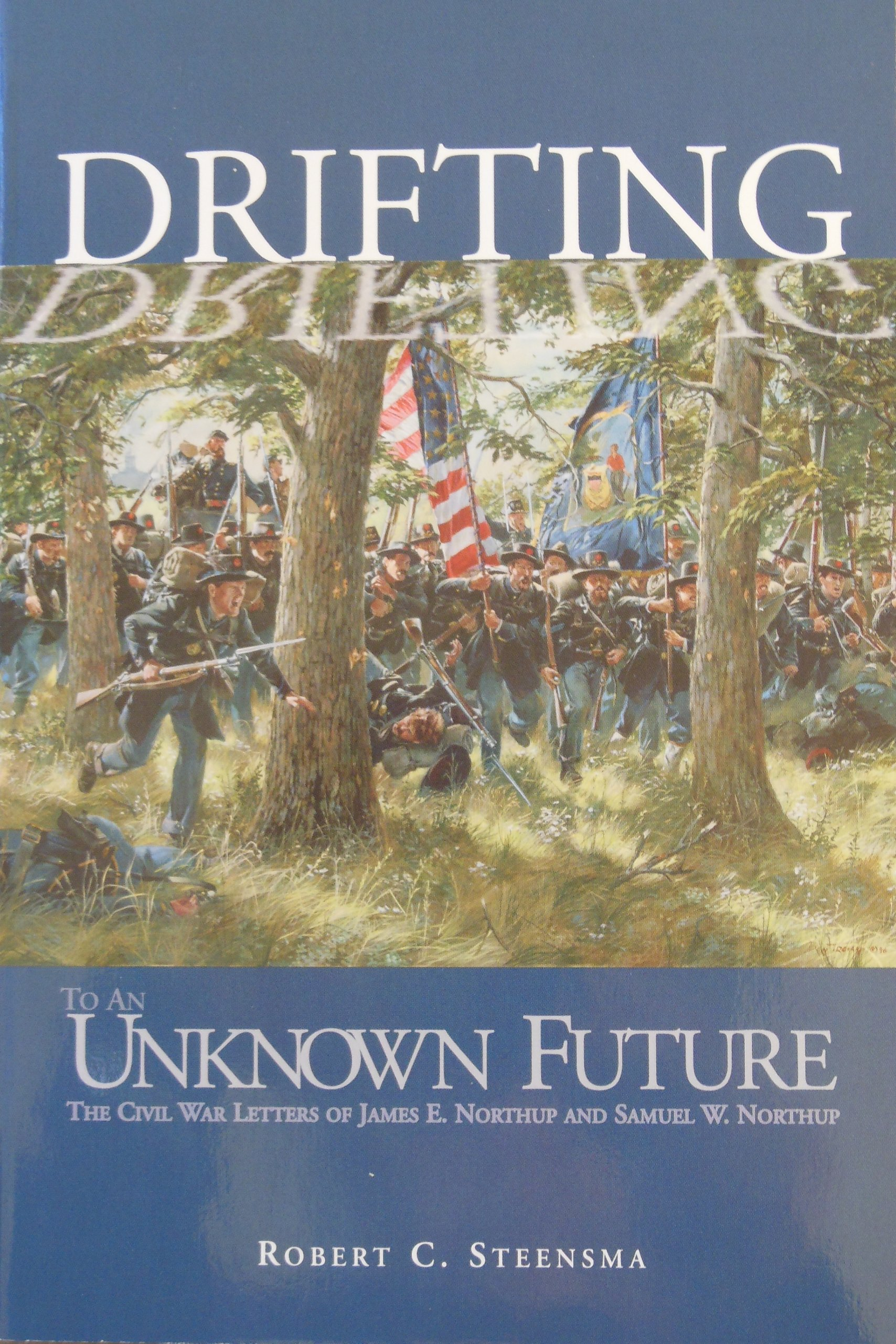Drifting to an Unknown Future: The Civil War Letters of James E. Northup and Samuel W. Northup (The Prairie Plains Series, No. 7)