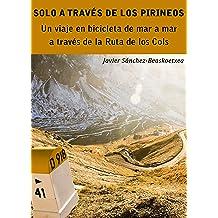 Solo a través de los Pirineos: Un viaje de siete días en bicicleta de mar a mar a través de la Ruta de los Cols (Spanish Edition) Apr 24, 2014