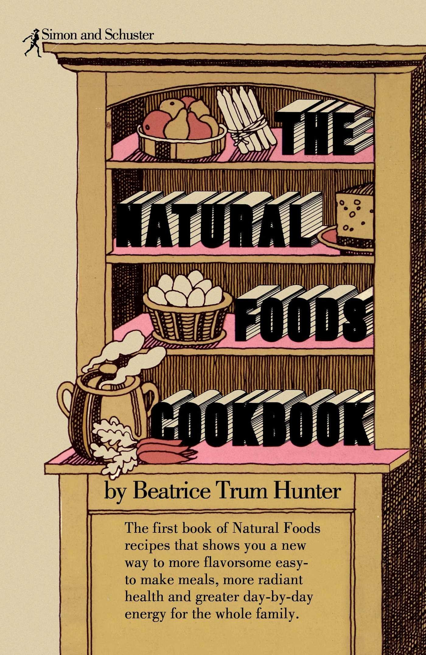 The natural foods cookbook beatrice trum hunter 9780671204211 the natural foods cookbook beatrice trum hunter 9780671204211 amazon books forumfinder Image collections