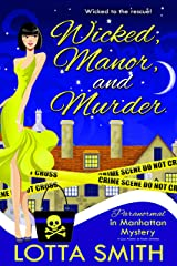 Wicked, Manor, and Murder (Paranormal in Manhattan Mystery: A Cozy Mystery on Kindle Unlimited Book 7) Kindle Edition
