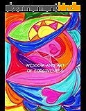Wisdom and Art of Forgiveness (English Edition)