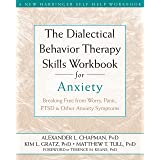 The Dialectical Behavior Therapy Skills Workbook for Anxiety: Breaking Free from Worry, Panic, PTSD, and Other Anxiety Sympto