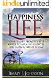 Happiness Life,The advanced book #2: Your Simple Proven 3 Step Guide to Making Radical Self-Improvement Today book (Happiness, Personal Transformation and Spiritual Growth Series)