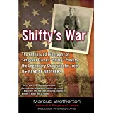 "Shifty's War: The Authorized Biography of Sergeant Darrell ""Shifty"" Powers, the Legendary Shar pshooter from the Band of Brot"