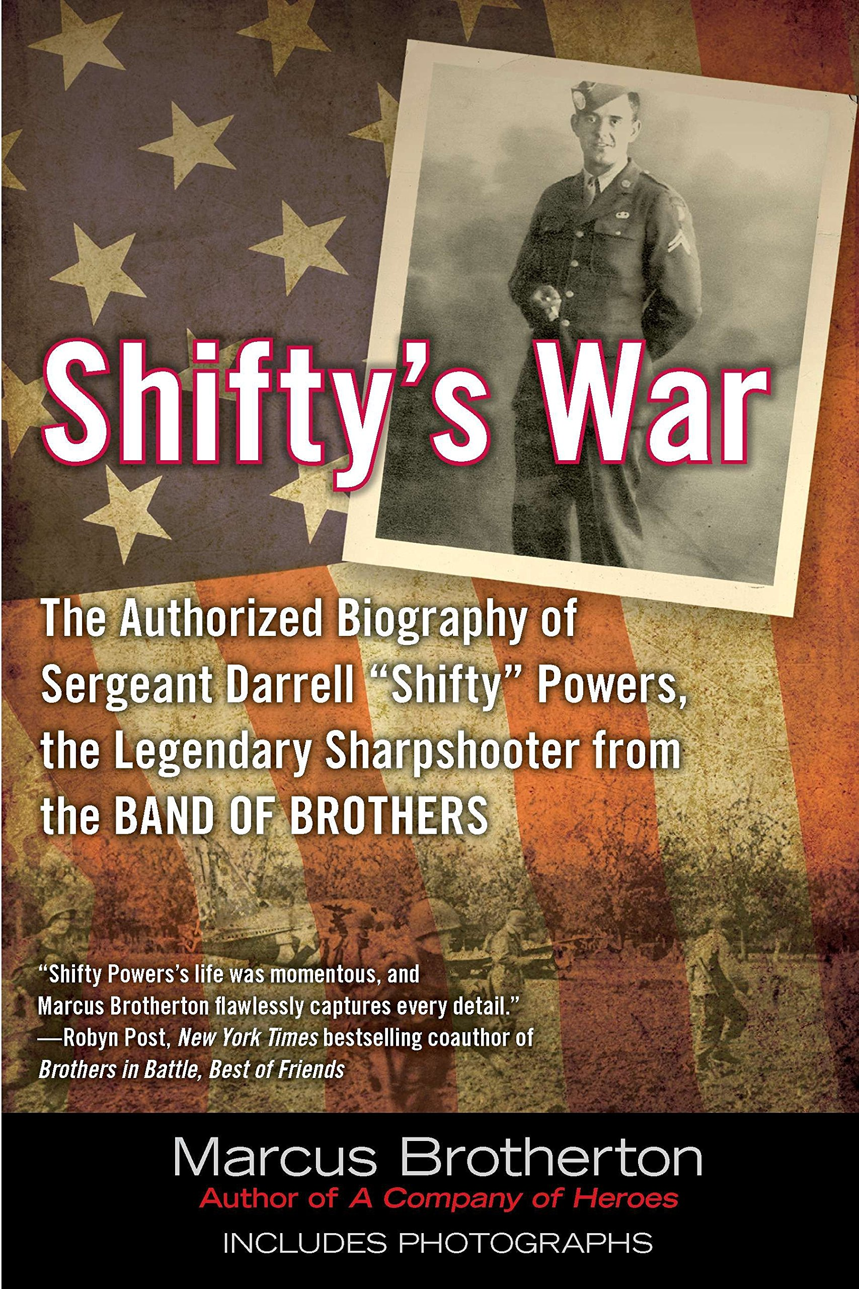 Shifty's War  The Authorized Biography Of Sergeant Darrell 'Shifty' Powers The Legendary Shar Pshooter From The Band Of Brothers