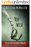 You Wish (Rise of the Discordant Book 3)