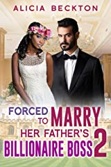 Forced To Marry Her Father's Billionaire Boss 2: BWWM, Billionaire, Older Man, Hard Times, Desperation, Ultimatums Romance (Forced Marriage) Kindle Edition