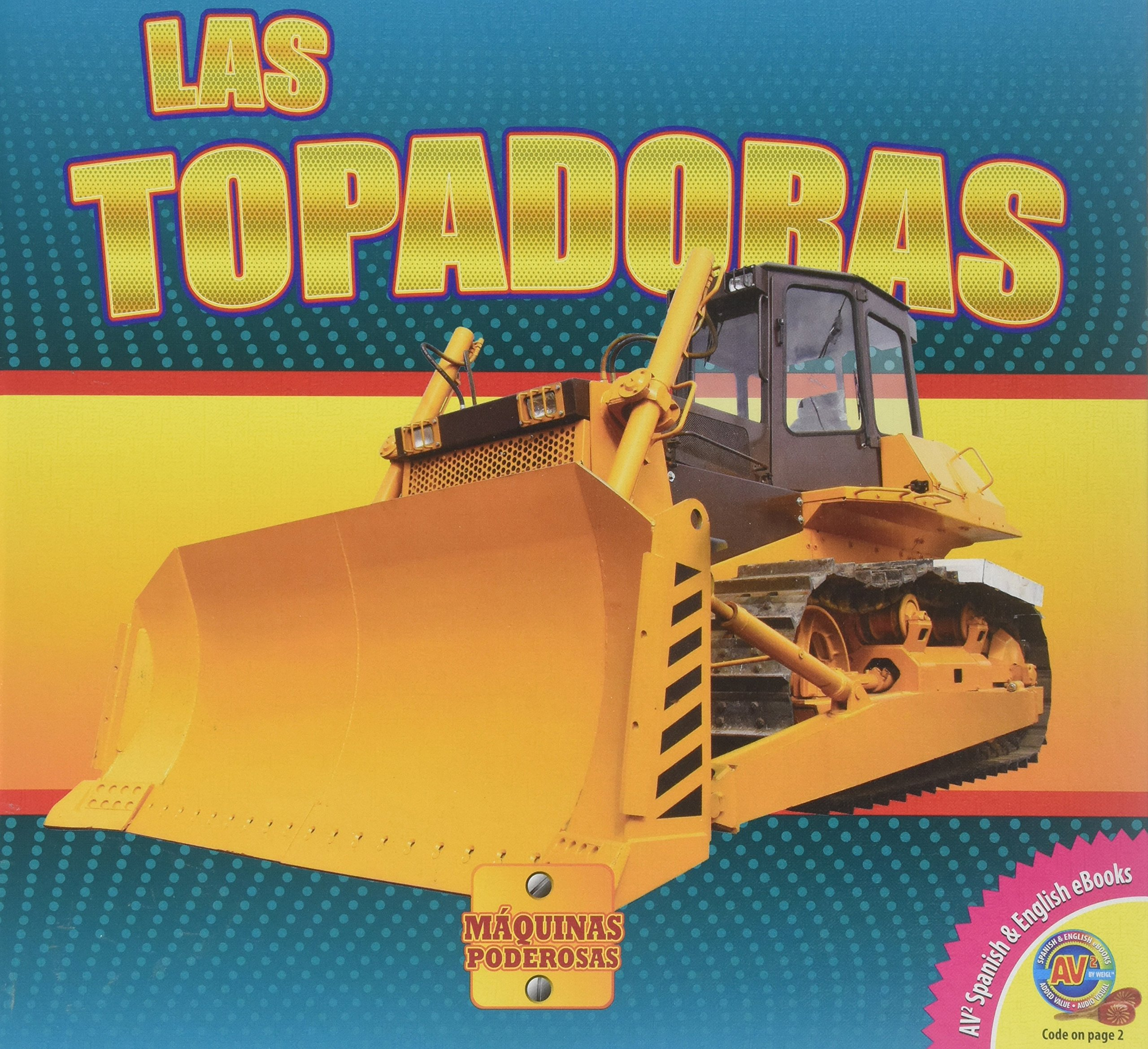 Las Topadoras (Maquinas Poderosas) (Spanish Edition) by Av2 by Weigl