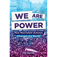 We Are Power: How Nonviolent Activism Changes the World