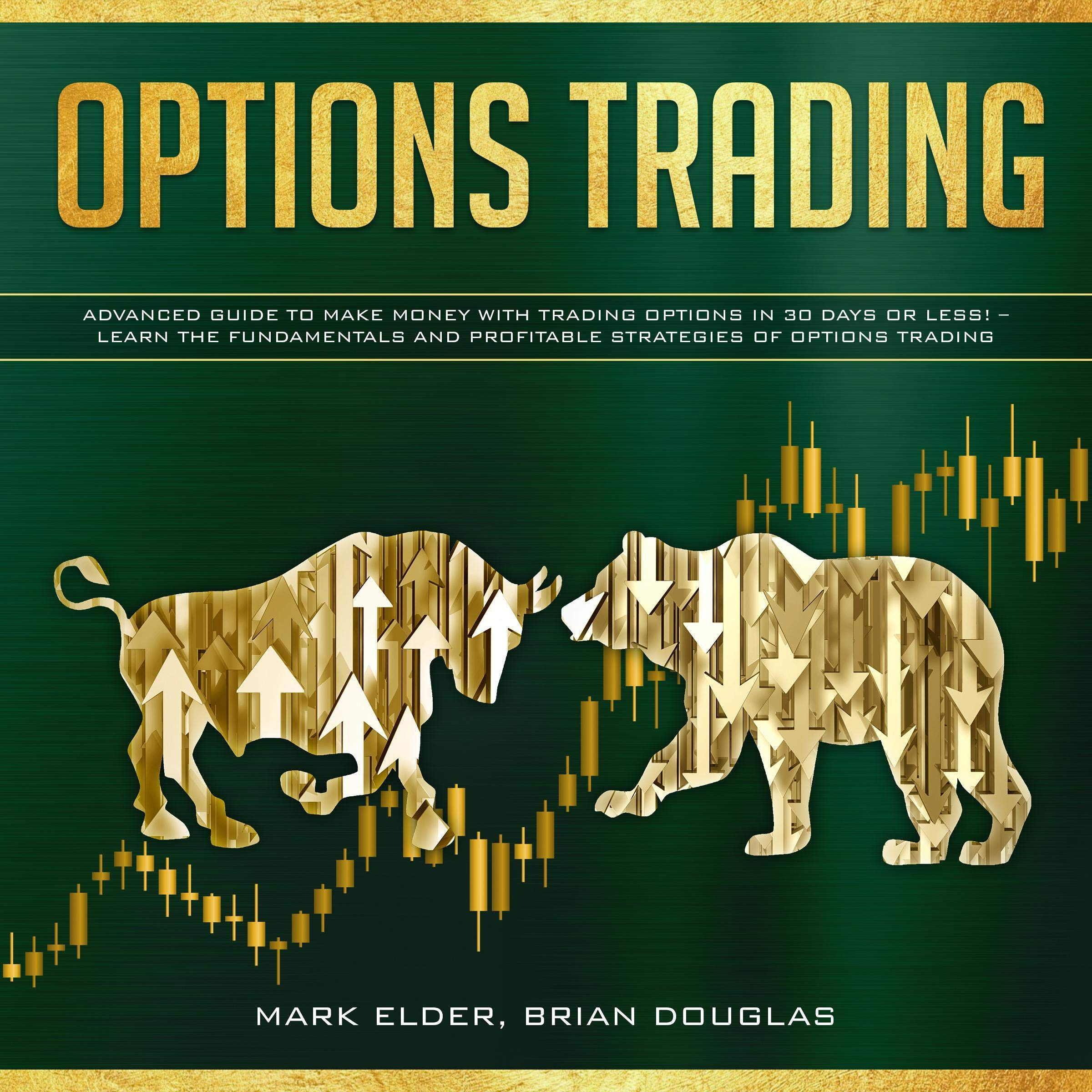 Options Trading  Advanced Guide To Make Money With Trading Options In 30 Days Or Less  – Learn The Fundamentals And Profitable Strategies Of Options Trading