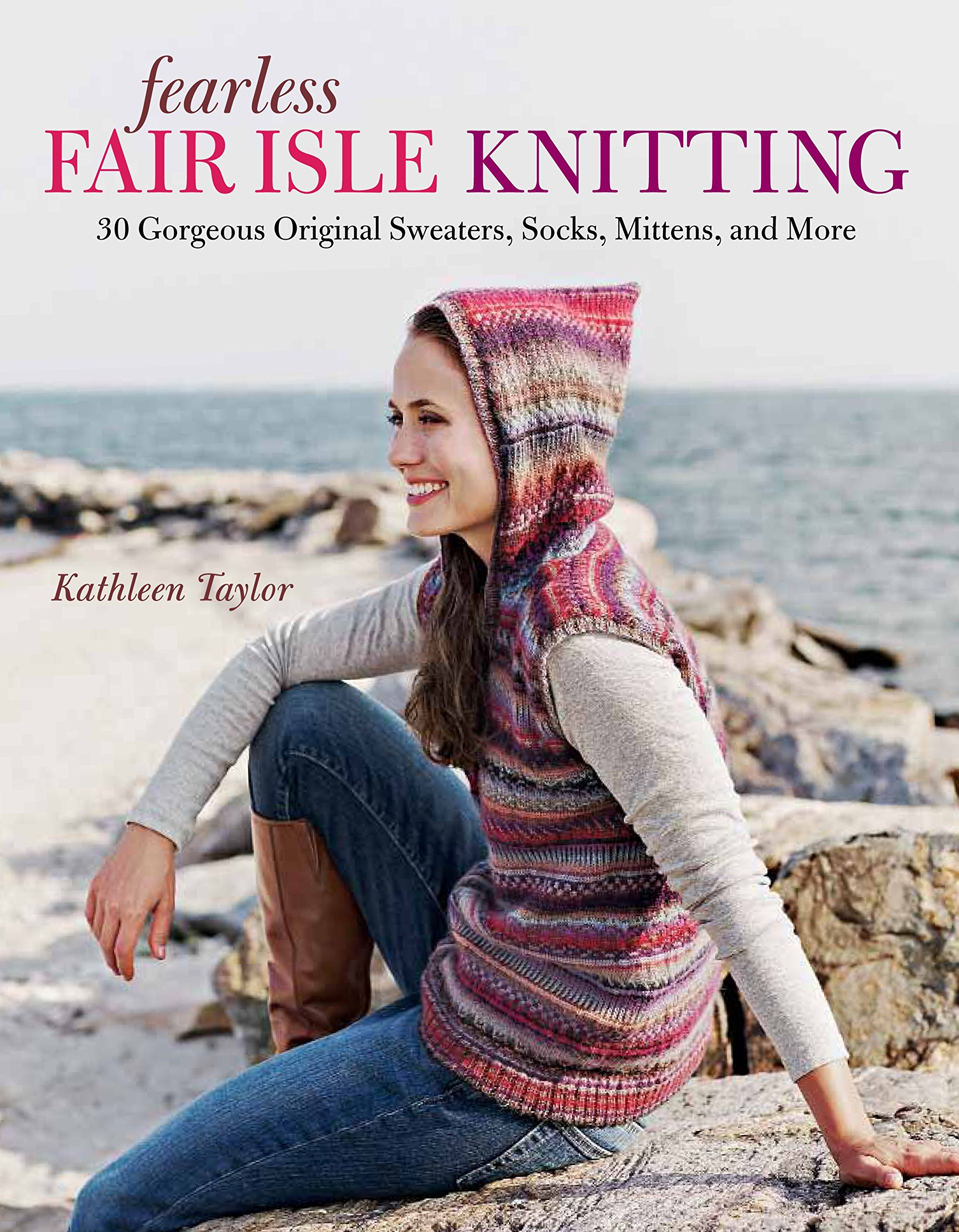 Fearless Fair Isle Knitting: 30 Gorgeous Original Sweaters, Socks ...