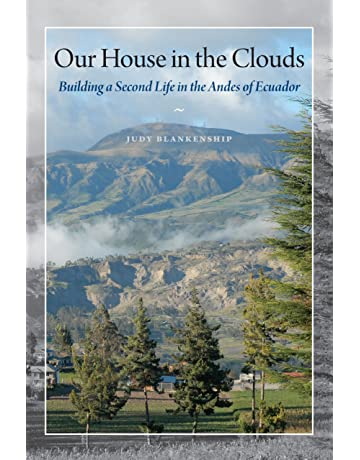 Our House in the Clouds: Building a Second Life in the Andes of Ecuador (