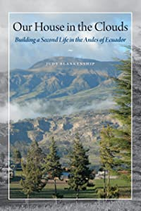Our House in the Clouds: Building a Second Life in the Andes of Ecuador (Louann Atkins Temple Women & Culture Series)