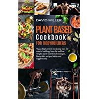 Plant Based Cookbook for Bodybuilders: Vegan High Protein Meal Prep Plan for Muscle...